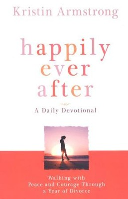 Happily Ever After: A Daily Devotional: Walking With Peace and Courage Through a Year of Divorce  -     By: Kristin Armstrong
