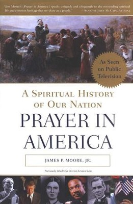 Prayer in America: A Spiritual History of Our Nation   -     By: James P. Moore
