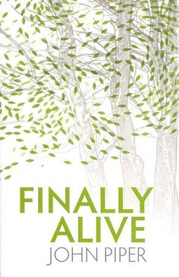 Finally Alive: What Happens When We Are Born Again  -     By: John Piper