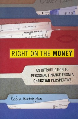 Right on the Money: An Introduction to Personal Finance From a Christian Perspective  -     By: Kelvin Worthington