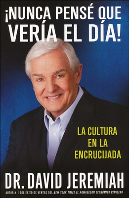 ¡Nunca Pensé que Vería el Día!  (I Never Thought I'd See the Day)  -     By: David Jeremiah
