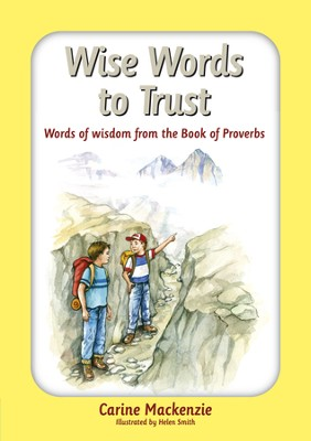 Wise Words to Trust: Words of Wisdom from the Book of Proverbs  -     By: Carine MacKenzie