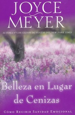 Belleza en Lugar de Cenizas  (Beauty for Ashes)  -     By: Joyce Meyer