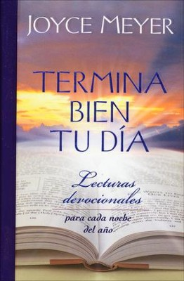 Termina Bien Tu Dia: Lecturas Devocionales Para Cada Noche Del Ano, Ending Your Day Right: Devotions for Every Evening of the Year  -     By: Joyce Meyer
