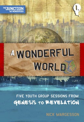 A Wonderful World: Five Youth Group Sessions from Genesis to Revelation  -     By: Nick Margesson