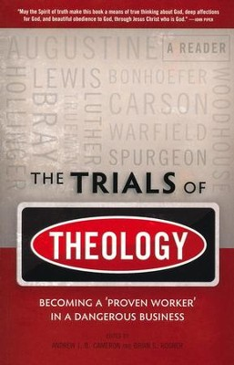 The Trials of Theology: Becoming a Proven Worker in a Dangerous Business  -     Edited By: Andrew Cameron, Brian Rosner     By: Andrew Cameron(Eds.) & Brian Rosner(Eds.)