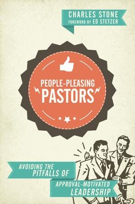 People-Pleasing Pastors: Avoiding the Pitfalls of Approval-Motivated Leadership - eBook  -     By: Charles Stone, Ed Stetzer