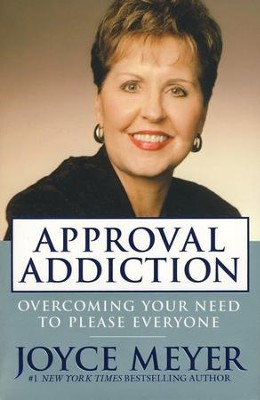 Approval Addiction: Overcoming Your Need to Please Everyone, Tradepaper  -     By: Joyce Meyer