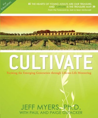 Cultivate: Forming the Emerging Generation Through Life-on-life Mentoring  -     By: Jeff Myers, Paul Gutacker, Paige Gutacker