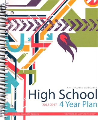 A Well-Planned Day High School 4 Year Planner (July 2013 - June 2017)  -     By: Rebecca Scarlata Keliher
