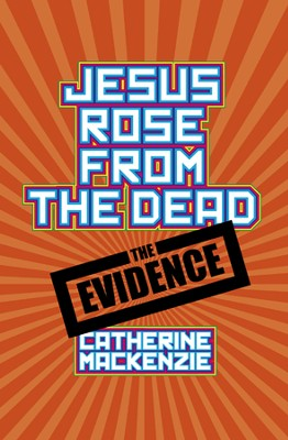 Jesus Rose From the Dead  -     By: Catherine Mackenzie
