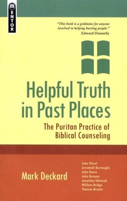 Helpful Truth in Past Places: The Puritan Practice of Biblical Counseling  -     By: Mark A. Deckard