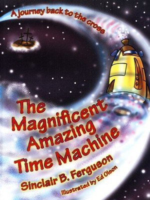The Magnificent Amazing Time Machine: A Journey Back to the Cross  -     By: Sinclair Ferguson