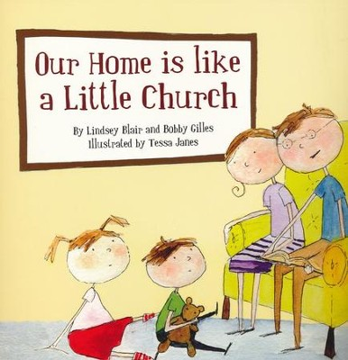 Our Home is Like a Little Church  -     By: Bobby Gillies, Lindsey Blair