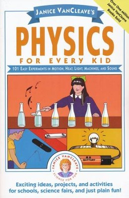 Physics for Every Kid: 101 Easy Experiments in Motion, Heat, Light, Machines, and Sounds  -     By: Janice VanCleave