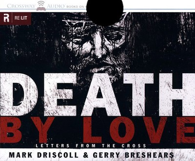 Death by Love: Letters from the Cross Audio Book  -     By: Mark Driscoll, Gerry Breshears