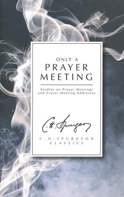 Only a Prayer Meeting  -     By: Charles H. Spurgeon