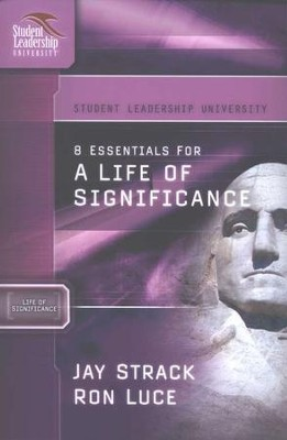 8 Essentials for a Life of Significance,  Student Leadership University Series  -     By: Jay Strack, Ron Luce