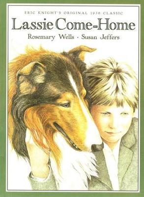 Lassie Come-Home   -     By: Eric Knight, Rosemary Wells, Susan Jeffers