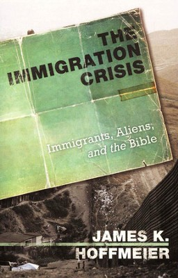 The Immigration Crisis: Immigrants, Aliens, and the Bible  -     By: James K. Hoffmeier