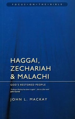 Haggai, Zechariah & Malachi: God's Restored People (Focus on the Bible)  -     By: John L. Mackay
