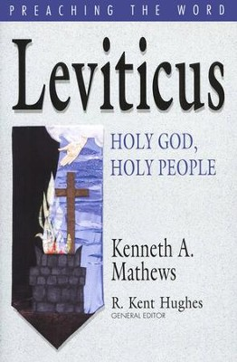 Leviticus: Holy God, Holy People (Preaching the Word)  -     Edited By: R. Kent Hughes     By: Kenneth A. Mathews