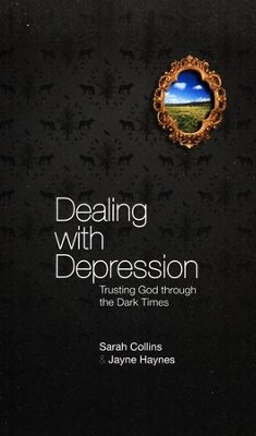 Dealing with Depression: Trusting God Through the Dark Times  -     By: Sarah Collins