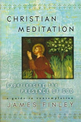 Christian Meditation: Experiencing the Presence of God  -     By: James Finley