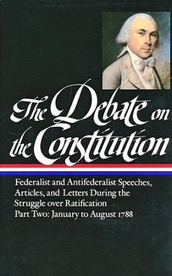 The Debate on The Constitution: Federalist and Antifederalist Speeches, Articles, and Letters During the Struggle over Ratification - Part Two: January to August 1788  -     By: Bernard Bailyn