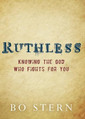Ruthless: Knowing the God Who Fights for You - eBook  -     By: Bo Stern
