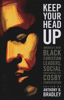 Keep Your Head Up: America's New Black Christian Leaders, Social Consciousness, and the Cosby Conversation  -     Edited By: Anthony B. Bradley     By: Anthony B. Bradley(Ed.)