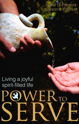 The Power to Serve: Living a Joyful Spirit-Filled Life  -     By: Walter G. Fremont, Carson K. Fremont