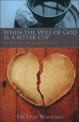 When the Will of God is a Bitter Cup: Healing for the Brokenhearted  -     By: Dr. Don Woodard