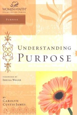 Understanding Purpose, Women of Faith Bible Studies   -     By: Carolyn Custis James