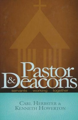 Pastor & Deacons: Servants Working Together, Revised  -     By: Carl Herbster, Kenneth Howerton