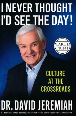 I Never Thought I'd See the Day!: Culture at the Crossroads,   Large Print  -     By: David Jeremiah