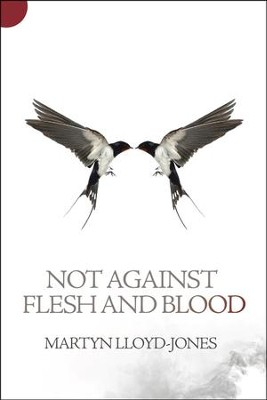 Not Against Flesh and Blood  -     By: D. Martin Lloyd-Jones