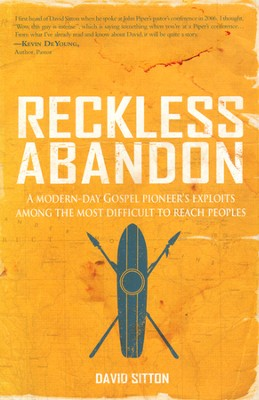 Reckless Abandon: A modern-day Gospel pioneer's exploits among the most difficult to reach peoples  -     By: David Sitton