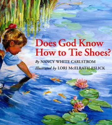 Does God Know How to Tie Shoes? Hardcover  -     By: Nancy White Carlstrom     Illustrated By: Lori McElrath-Eslick