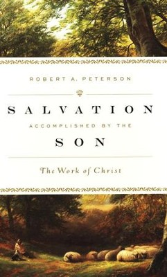 Salvation Accomplished by the Son: The Work of Christ  -     By: Robert A. Peterson
