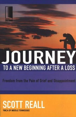 Journey to a New Beginning After a Loss: Freedom from the Pain of Grief and Disappointment  -     By: Scott Reall