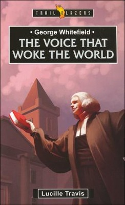 George Whitefield: The Voice that Woke the World  -     By: Lucille Travis