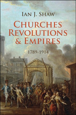 Churches, Revolutions and Empires: 1789-1914  -     By: Ian Shaw