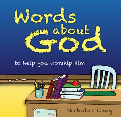 Words About God: To Help You Worship Him   -     By: Nicholas Choy