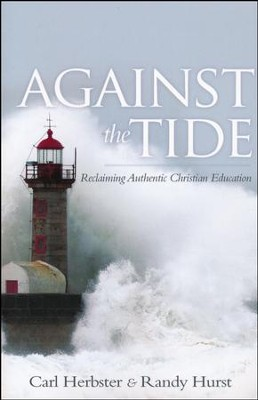 Against the Tide: Reclaiming Authentic Christian Education  -     By: Randy Hurst, Carl Webster