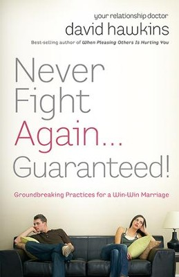 Never Fight Again . . . Guaranteed: A Groundbreaking Guide to a Winning Marriage - eBook  -     By: Dr. David B. Hawkins