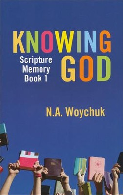 Knowing God: Scripture Memory Programme  -     By: N.A. Woychuk