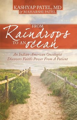 From Raindrops To An Ocean: An Indian-American Oncologist Discovers Faith's Power From A Patient  -     By: Kashyap Patel