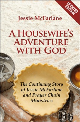 A Housewife's Adventure with God: The Continuing Story of Jessie McFarlane and Prayer Chain Ministries  -     By: Jessie McFarlane, Irene Howat