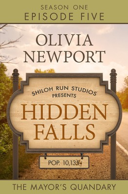 Hidden Falls The Mayor's Quandary - Episode 5 - eBook  -     By: Olivia Newport